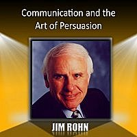 Jim Rohn - Communication And The Art Of Persuasion