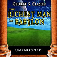 George S. Clason - The Richest Man In Babylon: The Success Secrets Of The Ancients
