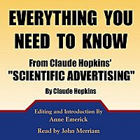Claude Hopkins - Everything You Need To Know From Claude Hopkins' Scientific Advertising