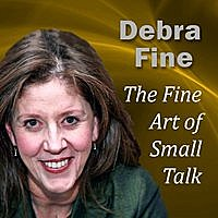 Debra Fine - The Fine Art Of Small Talk: How To Start A Conversation, Keep It Going, Build Rapport And Leave A Positive Impression