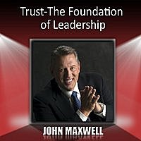 John Maxwell - Trust-The Foundation Of Leadership