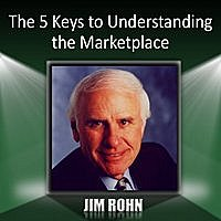 Jim Rohn - The 5 Keys To Understanding The Marketplace