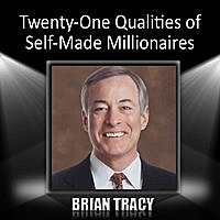 Brian Tracy - Twenty-One Qualities Of Self-Made Millionaires