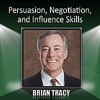Brian Tracy - Persuasion, Negotiation And Influence Skills