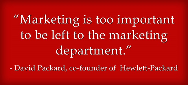 Marketing is too important to be left to the marketing department.