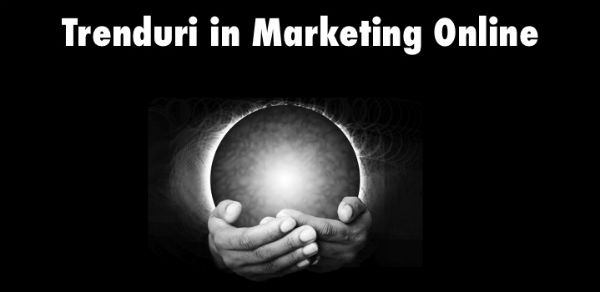 Trenduri in marketing online