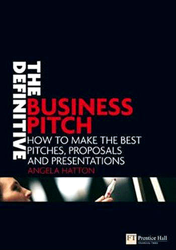 The Definitive Business Pitch: How to Make the Best Pitches, Proposals and Presentations