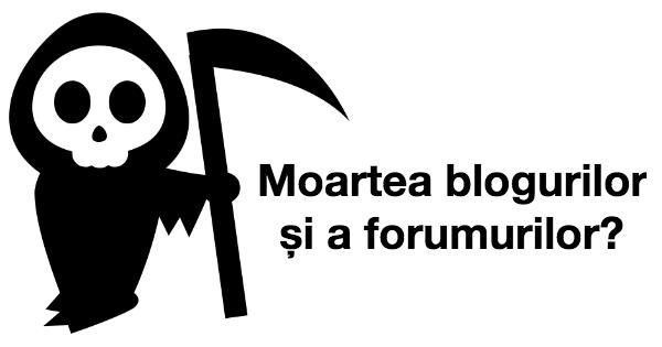 moartea blogurilor si a forumurilor